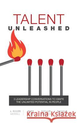Talent Unleashed: 3 Leadership Conversations for Tapping the Unlimited Potential of People - audiobook A. Roger Merrill Todd Davis Michael K. Simpson 9781536610963