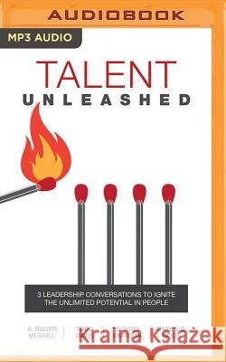 Talent Unleashed: 3 Leadership Conversations for Tapping the Unlimited Potential of People - audiobook A. Roger Merrill Todd Davis Michael K. Simpson 9781536610970