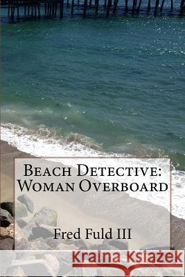 Beach Detective: Woman Overboard Fred Ful 9781536816273 Createspace Independent Publishing Platform