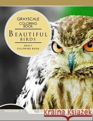 Beautiful Birds Volume 1: Grayscale Coloring Books for Adults Relaxation (Adult Coloring Books Series, Grayscale Fantasy Coloring Books) Grayscale Fantasy Publishing 9781536836981