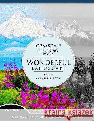 Wonderful Landscape Volume 2: Grayscale Coloring Books for Adults Relaxation (Adult Coloring Books Series, Grayscale Fantasy Coloring Books) Grayscale Fantasy Publishing 9781536837193