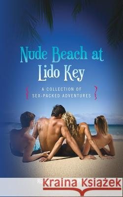 Nude Beach at Lido Key: A Collection of Sex-Packed Adventures Phd Roscoe Caterwaul 9781536844832