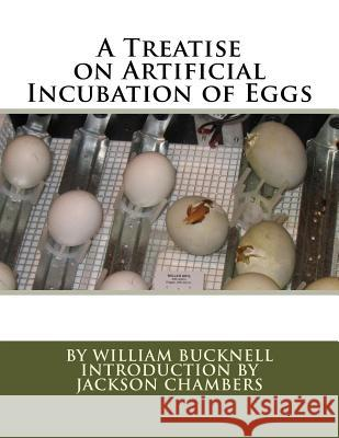 A Treatise on Artificial Incubation of Eggs William Bucknell Jackson Chambers 9781536882964
