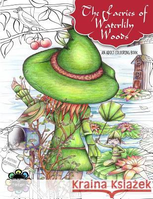 The Faeries of Waterlily Woods: Adult Coloring Book Lesley Smitheringale 9781536884241