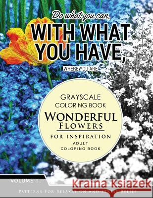 Wonderful Flower for Inspiration Volume 1: Grayscale Coloring Books for Adults Relaxation with Motivation Quote (Adult Coloring Books Series, Grayscal Grayscale Fantasy Publishing 9781536886221