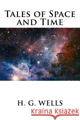 Tales of Space and Time H. G. Wells 9781536916423