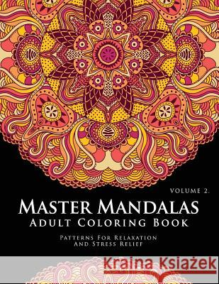 Master Mandala Adult Coloring Book Volume 2: Inspire Creativity, Reduce Stress, and Bring Balance with Mandala Coloring Pages Mary E. Perez 9781536973549