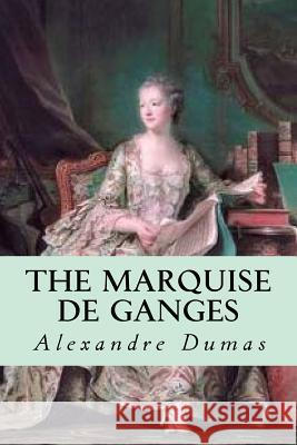 The Marquise de Ganges Dumas Alexandre 9781536976816
