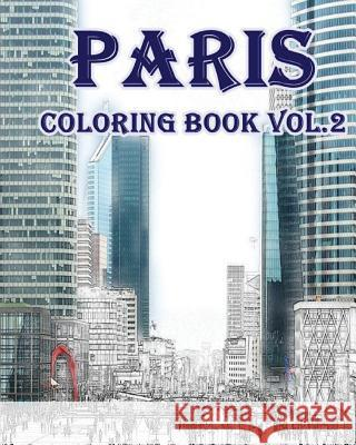 Paris: Coloring Book Vol.2: Relieve Stress, Create Beautiful Art: Adult Coloring Book of the Beautiful Paris Sights Mimic Mock 9781536977691
