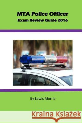Mta Police Officer Exam Review Guide 2016 Lewis Morris 9781537037189