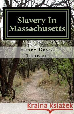 Slavery in Massachusetts Henry David Thoreau 9781537062747
