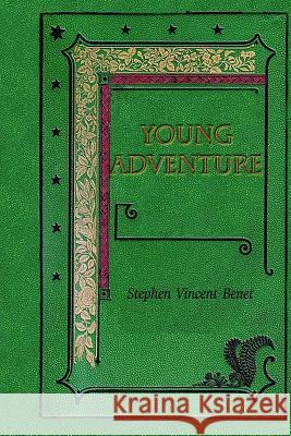 Young Adventure Stephen Vincent Benet 9781537065472 Createspace Independent Publishing Platform