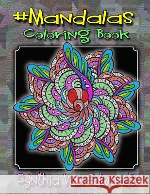 #Mandalas Coloring Book: #Mandalas Is Coloring Book No.6 in the Adult Coloring Book # Series Celebrating Mandalas (Coloring Books, Stress Relie Cynthia Van Edwards 9781537078113