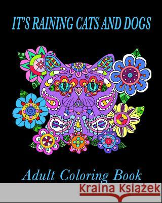 It's Raining Cats and Dogs Adult Coloring Book Fat Kat Publishing                       Melinda Dalke 9781537131283