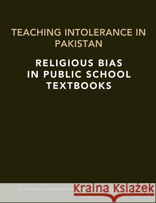 Teaching Intolerance in Pakistan: Religious Bias in Public School Textbooks U. S. Commission on International Religi Penny Hill Press 9781537178004