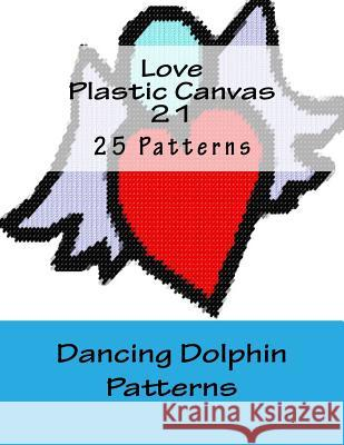 Love Plastic Canvas 21 Dancing Dolphin Patterns 9781537189963