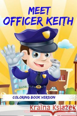 Meet Officer Keith: Coloring Book Keith M. Jowers 9781537190297