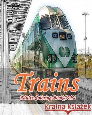 Trains: Adults Coloring Book Vol.4: Train Grayscale Coloring Books for Adults Relaxation Art Therapy for Busy People Mimic Mock 9781537193373