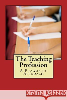 The Teaching Profession: A Pragmatic Approach MR Kayode a. Asoga-Allen 9781537212173