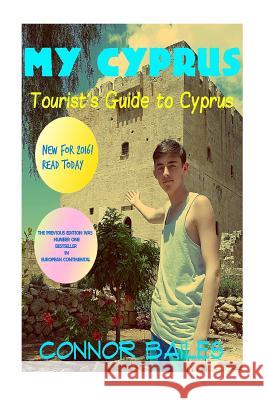 My Cyprus: A Tourist's Guide to Cyprus Connor Bailes 9781537224169