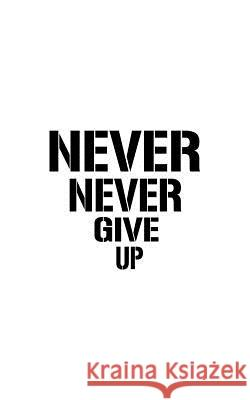 Never Never Give Up Mind Notebook 9781537225982