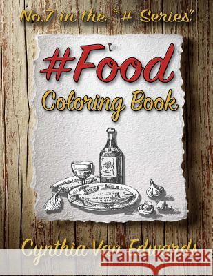 #food #coloring Book: #food Is Coloring Book No.7 in the Adult Coloring Book Series Celebrating Foods, Snacks & Treats (Coloring Books, Food Cynthia Van Edwards 9781537255026