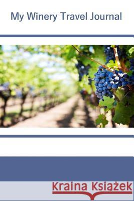 My Winery Travel Journal Tom Alyea 9781537265193