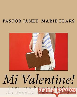 Mi Valentine!: Love Can Be Wonderful the Second Time Around! Janet Marie Fear 9781537282916