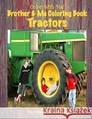 Color with Me! Brother & Me Coloring Book: Tractors Sandy Mahony Mary Lou Brown 9781537296289