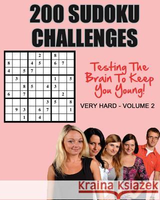 200 Sudoku Challenges: Testing Your Brain to Keep You Young - Very Hard - Volume 2 MR Tony McEwan 9781537301860