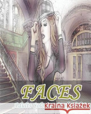 Faces: Adults Coloring Book Vol.6: Stress Relieving Designs for Adult Coloring! Mimic Mock 9781537310817