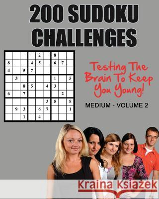 200 Sudoku Challenges: Testing Your Brain to Keep You Young - Medium - Volume 2 MR Tony McEwan 9781537316208