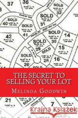 The Secret to Selling Your Lot Melinda Goodwin 9781537324920