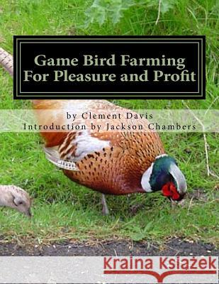 Game Bird Farming for Pleasure and Profit Clement Davis Jackson Chambers 9781537376813