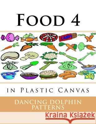 Food 4: In Plastic Canvas Dancing Dolphin Patterns 9781537381756