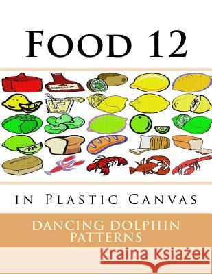 Food 12: In Plastic Canvas Dancing Dolphin Patterns 9781537381893