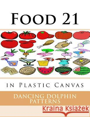 Food 21: In Plastic Canvas Dancing Dolphin Patterns 9781537381985