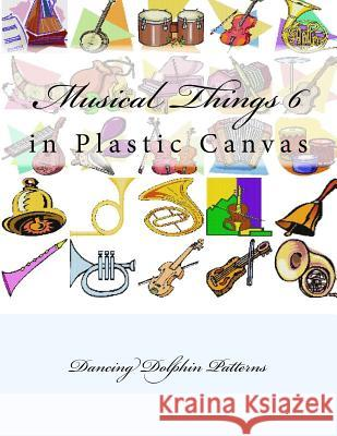 Musical Things 6: In Plastic Canvas Dancing Dolphin Patterns 9781537382296