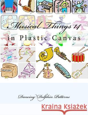 Musical Things 14: In Plastic Canvas Dancing Dolphin Patterns 9781537382432