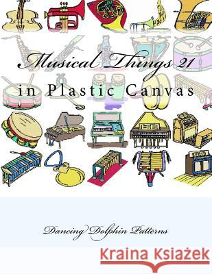 Musical Things 21: In Plastic Canvas Dancing Dolphin Patterns 9781537382555