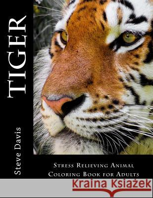 Tiger Adult Coloring Book: Stress Relieving Animal Coloring Book for Adults Steve Davis 9781537388854