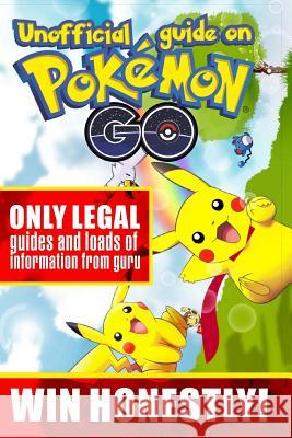 Unofficial Guide on Pokemon Go: Only Legal Guides and Loads of Information from Guru. Win Honestly! Alex Michel 9781537406275