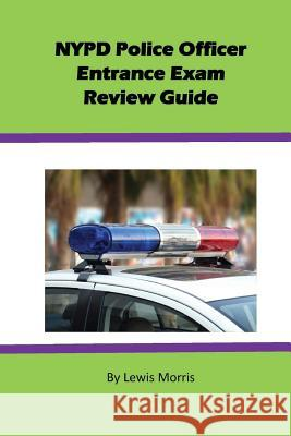 NYPD Police Officer Exam Review Guide Lewis Morris 9781537423241