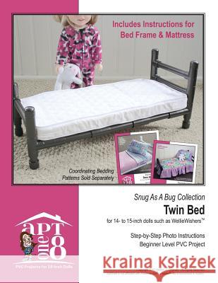 Snug as a Bug Collection: Twin Bed: Beginner-Level PVC Project for 14- To 15-Inch Dolls Kristin Rutten 9781537425023