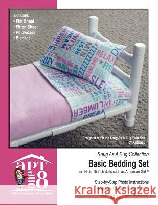 Snug as a Bug Collection: Basic Bedding Set: Beginner-Level PVC Project for 14- To 15-Inch Dolls Kristin Rutten 9781537425207