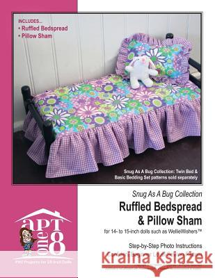 Snug as a Bug Collection: Ruffled Bedspread & Pillow Sham: Confident Beginner-Level PVC Project for 14- To 15-Inch Dolls Kristin Rutten 9781537425337