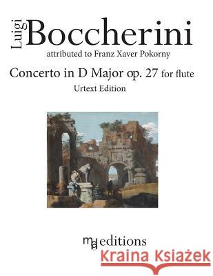 Boccherini Concerto in D Major Op. 27 for Flute (Urtext Edition) Luigi Boccherini Franz Xaver Pokorny Marco D 9781537459790