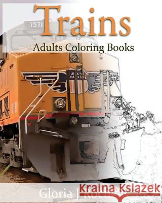 Trains Adults Coloring Book: Transportation Coloring Book Robbie Carswell 9781537466736