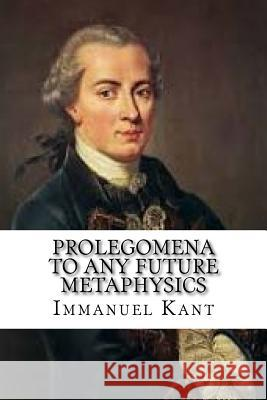 Prolegomena to Any Future Metaphysics Immanuel Kant 9781537484198