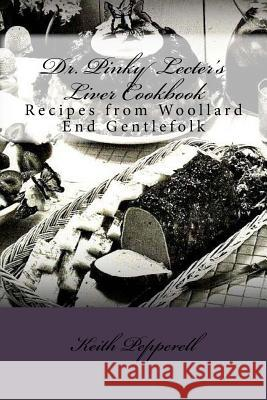 Dr. Pinky Lecter's Liver Cookbook: Recipes from Woollard End Gentlefolk Keith Pepperell 9781537486796